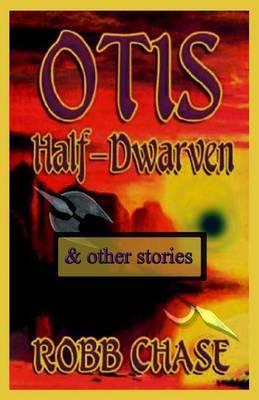 Otis Half-Dwarven: & Other Stories