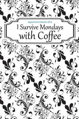 Appointment Calendar 2015: I Survive Mondays with Coffee