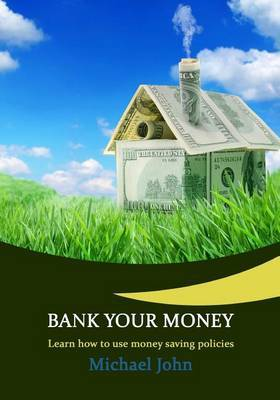 Bank Your Money: Learn How to Use Money Saving Policies