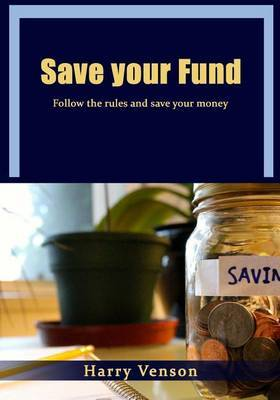 Save Your Fund: Follow the Rules and Save Your Money