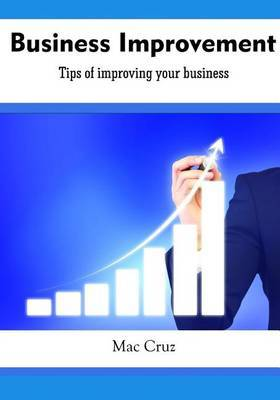 Business Improvement: Tips of Improving Your Business