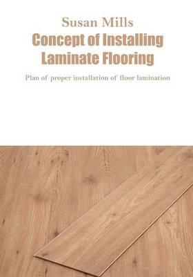 Concept of Installing Laminate Flooring: Plan of Proper Installation of Floor Lamination