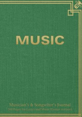 Musician's & Songwiter's Journal 160 Pages for Lyrics and Music (Guitar Version)  : Notebook for Composition and Songwriting, 7 x10,  Green Antique Cover, 160 Numbered Pages - Ruled Page on Left, Music Staves & Guitar Tabs on Right