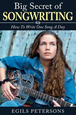 Big Secret of Songwriting: How to Write One Song a Day