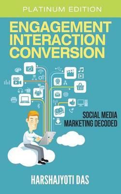 Engagement Interaction Conversion: Social Media Marketing Decoded