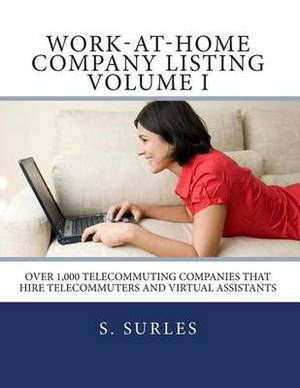 Work-At-Home Company Listing Volume I: Over 1,000 Telecommuting Companies That Hire Telecommuters and Virtual Assistants
