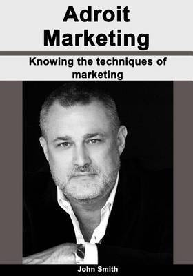Adroit Marketing: Knowing the Techniques of Marketing