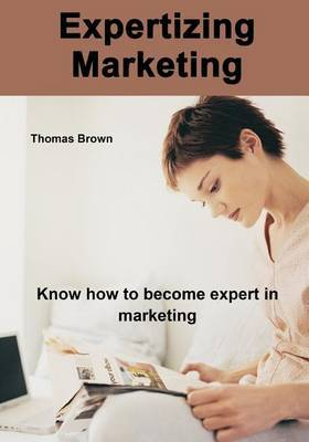 Expertizing Marketing: Know How to Become Expert in Marketing