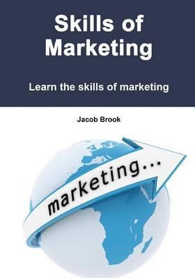 Skills of Marketing: Learn the Skills of Marketing
