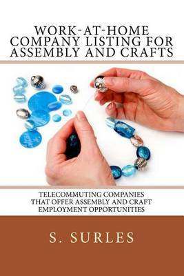 Work-At-Home Company Listing for Assembly and Crafts: Telecommuting Companies That Offer Assembly and Craft Employment Opportunities
