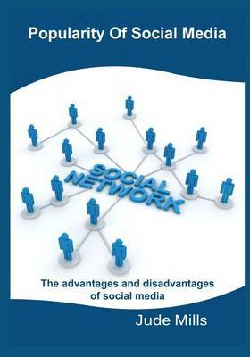 Popularity of Social Media: The Advantages and Disadvantages of Social Media