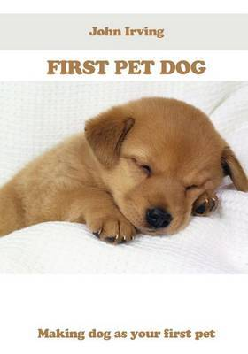 First Pet Dog: Making Dog as Your First Pet
