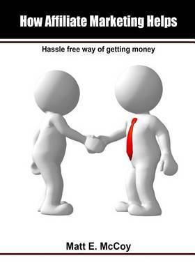 How Affiliate Marketing Helps: Hassle Free Way of Getting Money