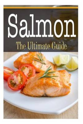 Salmon: The Ultimate Guide