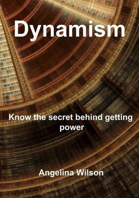 Dynamism: Know the Secret Behind Getting Power