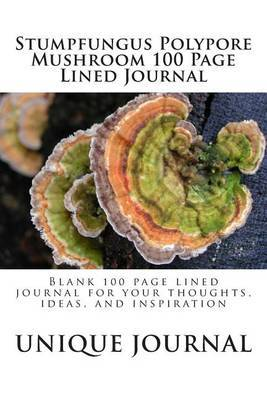 Stumpfungus Polypore Mushroom 100 Page Lined Journal: Blank 100 Page Lined Journal for Your Thoughts, Ideas, and Inspiration