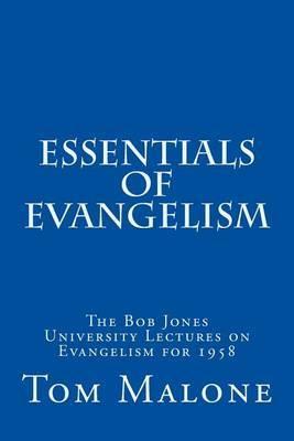 Essentials of Evangelism: The Bob Jones University Lectures on Evangelism for 1958