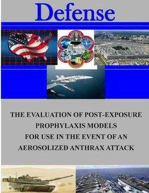 The Evaluation of Post-Exposure Prorhlaxis Models for Use in the Event of an Aerosolized Anthrax Attack