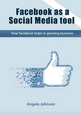 Facebook as a Social Media Tool: How Facebook Helps in Growing Business