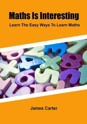 Maths Is Interesting: Learn the Easy Ways to Learn Maths