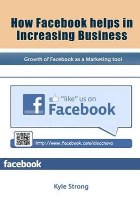 How Facebook Helps in Increasing Business: Growth of Facebook as a Marketing Tool