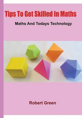 Tips to Get Skilled in Maths: Maths and Todays Technology