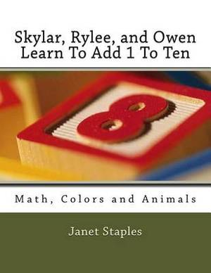 Skylar, Rylee, and Owen Learn to Add 1 to Ten: Math, Colors and Animals