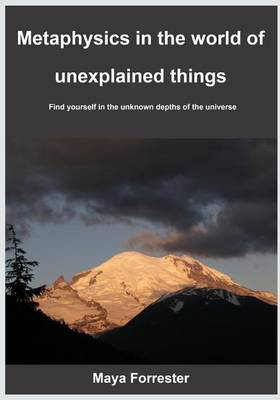 Metaphysics in the World of Unexplained Things: Find Yourself in the Unknown Depths of the Universe.