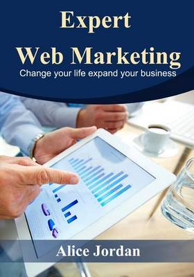 Expert Web Marketing: Change Your Life Expand Your Business