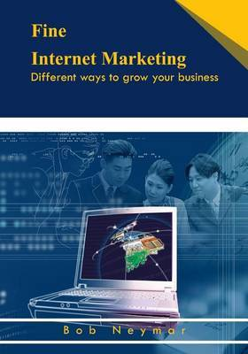 Fine Internet Marketing: Different Ways to Grow Your Business