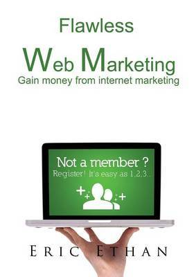 Flawless Web Marketing: Gain Money from Internet Marketing