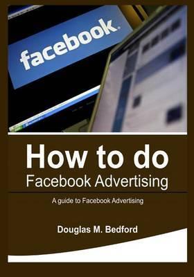 How to Do Facebook Advertising: A Guide to Facebook Advertising