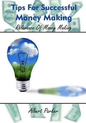 Tips for Successful Money Making: Relevance of Money Making