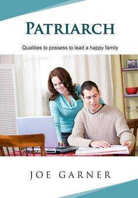 Patriarch: Qualities to Possess to Lead a Happy Family