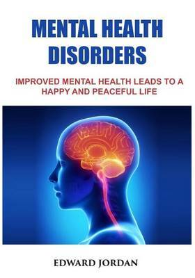 Mental Health Disorders: Improved Mental Health Leads to a Happy and Peaceful Life