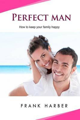 Perfect Man: How to Keep Your Family Happy