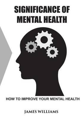 Significance of Mental Health: How to Improve Your Mental Health