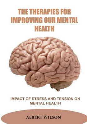 The Therapies for Improving Our Mental Health: Impact of Stress and Tension on Mental Health