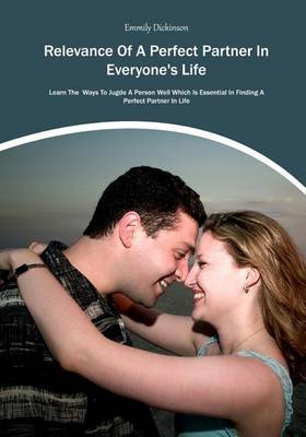 Relevance of a Perfect Partner in Everyone's Life: Learn the Ways to Jugde a Person Well Which Is Essential in Finding a Perfect Partner in Life