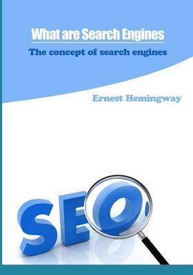 What Are Search Engines: The Concept of Search Engines