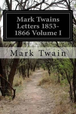 Mark Twains Letters 1853-1866 Volume I