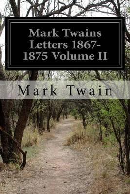 Mark Twains Letters 1867-1875 Volume II
