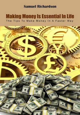 Making Money Is Essential in Life: The Tips to Make Money in a Faster Way