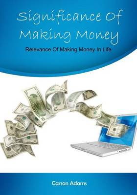 Significance of Making Money: Relevance of Making Money in Life