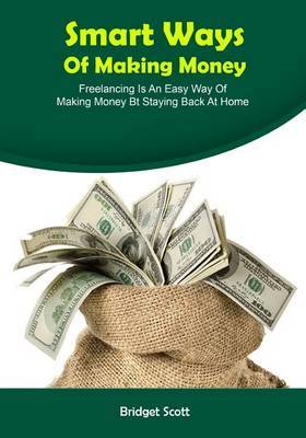 Smart Ways of Making Money: Freelancing Is an Easy Way of Making Money BT Staying Back at Home