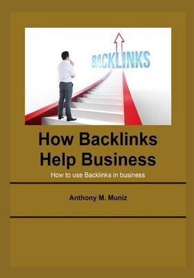 How Backlinks Help Business: How to Use Backlinks in Business