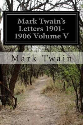 Mark Twain's Letters 1901-1906 Volume V