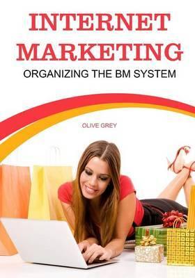 Internet Marketing: Organizing the Bm System