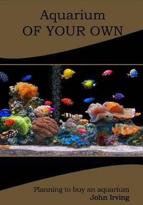Aquarium of Your Own: Planning to Buy an Aquarium