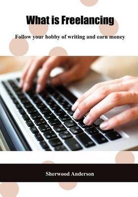 What Is Freelancing: Follow Your Hobby of Writing and Earn Money